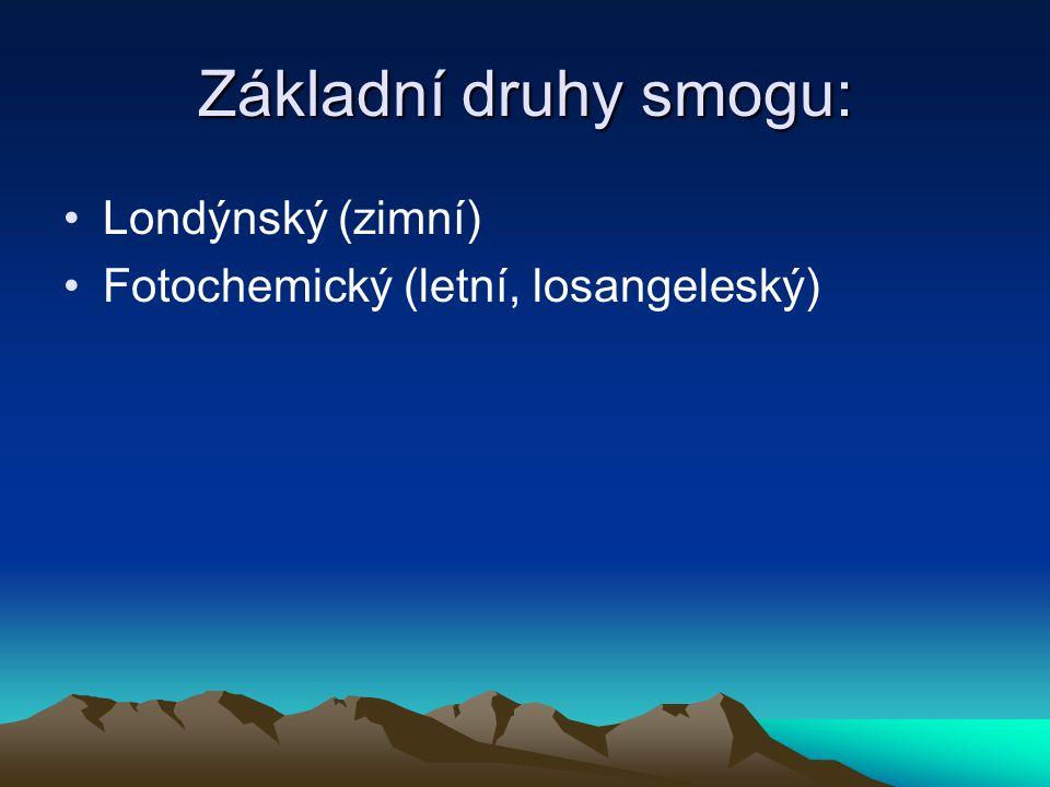 Základní druhy smogu: Londýnský (zimní) Fotochemický (letní, losangeleský)