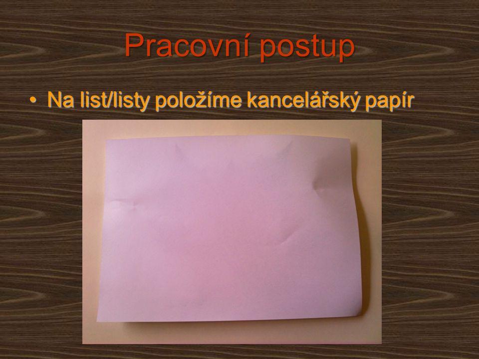 Pracovní postup Na list/listy položíme kancelářský papírNa list/listy položíme kancelářský papír