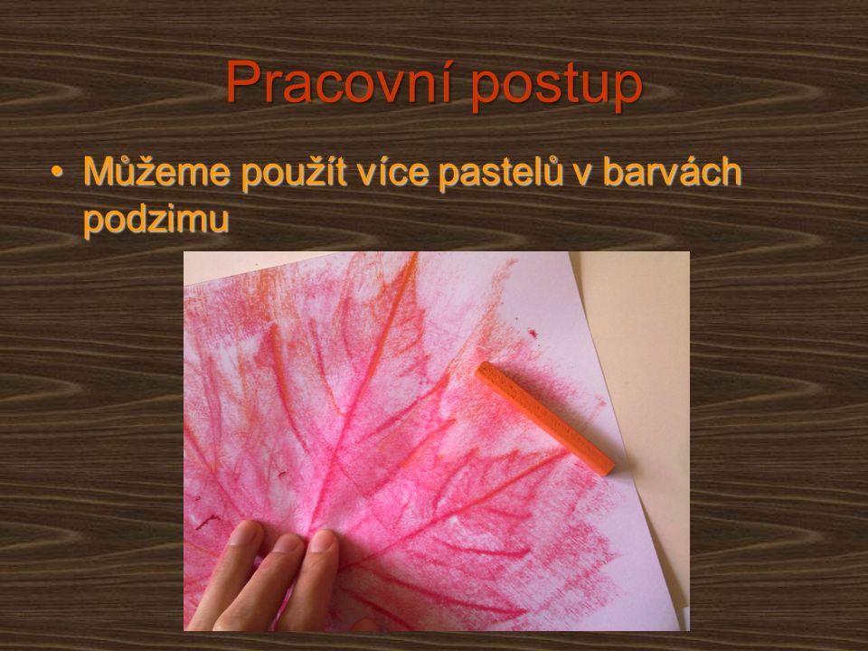 Pracovní postup Můžeme použít více pastelů v barvách podzimuMůžeme použít více pastelů v barvách podzimu
