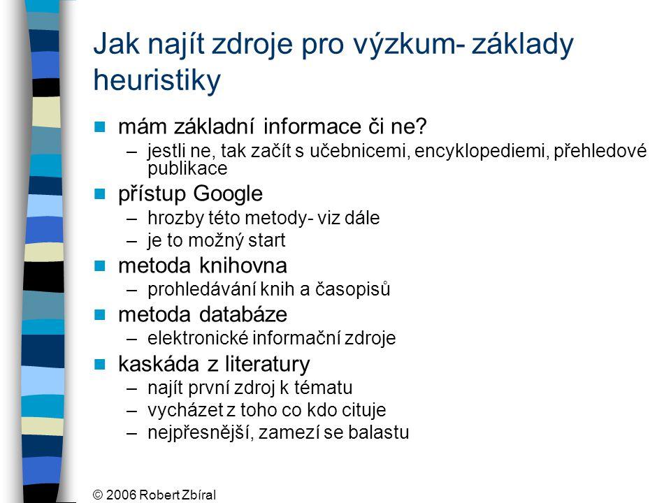 © 2006 Robert Zbíral Jak najít zdroje pro výzkum- základy heuristiky mám základní informace či ne.