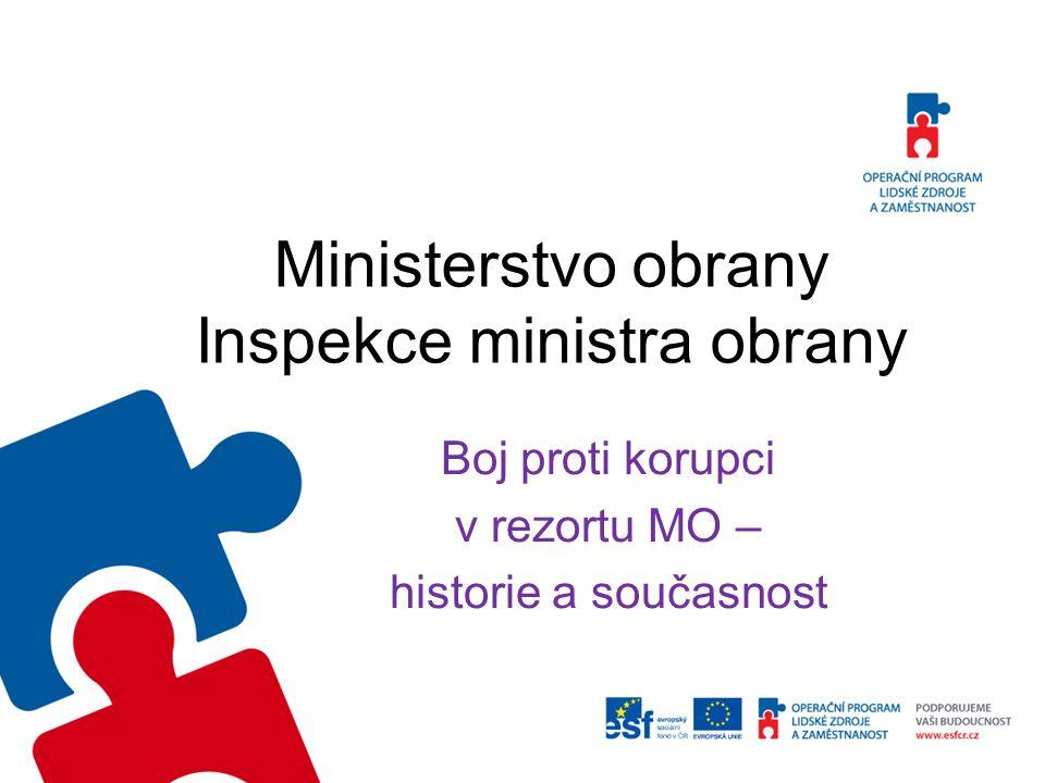 Ministerstvo obrany Inspekce ministra obrany Boj proti korupci v rezortu MO – historie a současnost