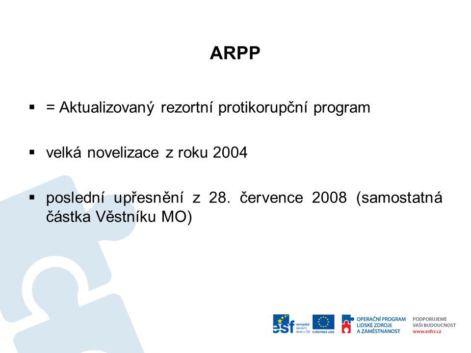 ARPP  = Aktualizovaný rezortní protikorupční program  velká novelizace z roku 2004  poslední upřesnění z 28.
