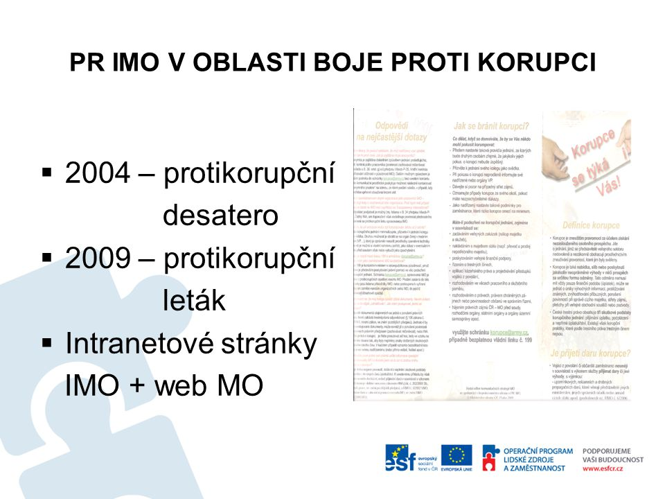 PR IMO V OBLASTI BOJE PROTI KORUPCI  2004 – protikorupční desatero  2009 – protikorupční leták  Intranetové stránky IMO + web MO