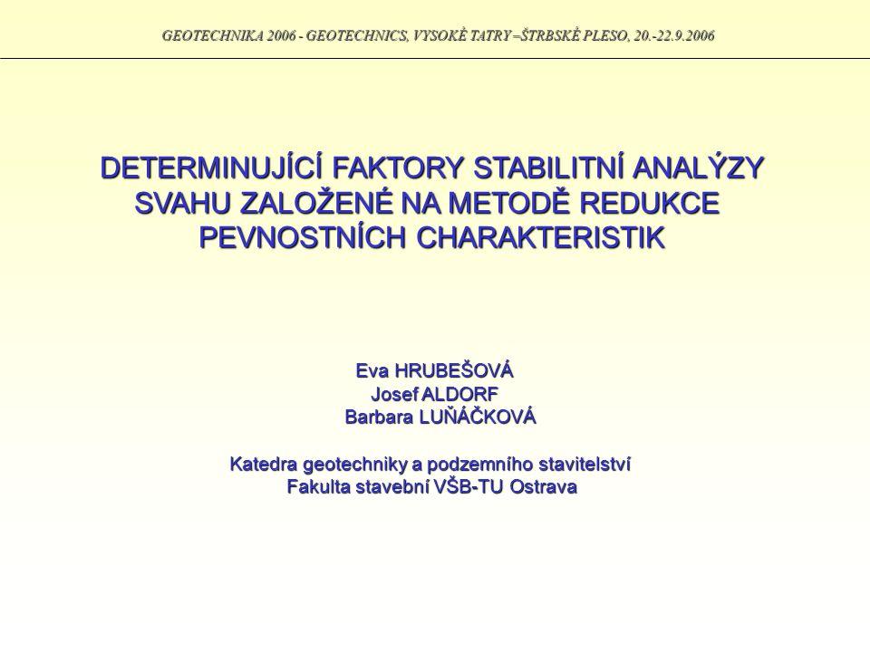 GEOTECHNIKA 2006 - GEOTECHNICS, VYSOKÉ TATRY –ŠTRBSKÉ PLESO, 20.-22.9.2006 DETERMINUJÍCÍ FAKTORY STABILITNÍ ANALÝZY SVAHU ZALOŽENÉ NA METODĚ REDUKCE P