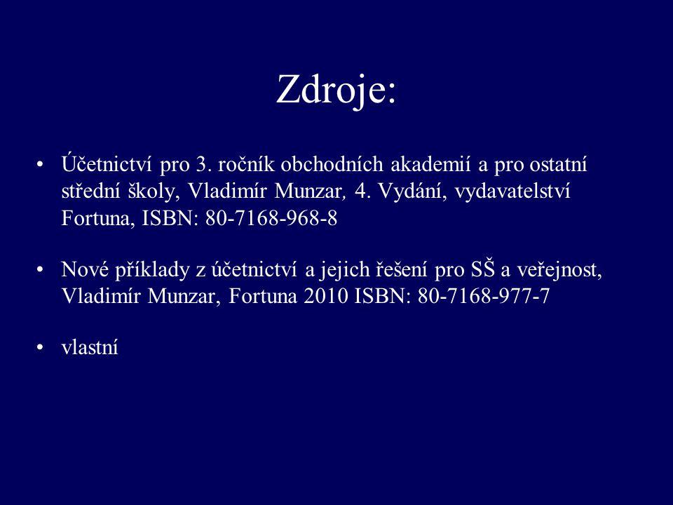 Zdroje: Účetnictví pro 3. ročník obchodních akademií a pro ostatní střední školy, Vladimír Munzar, 4. Vydání, vydavatelství Fortuna, ISBN: 80-7168-968