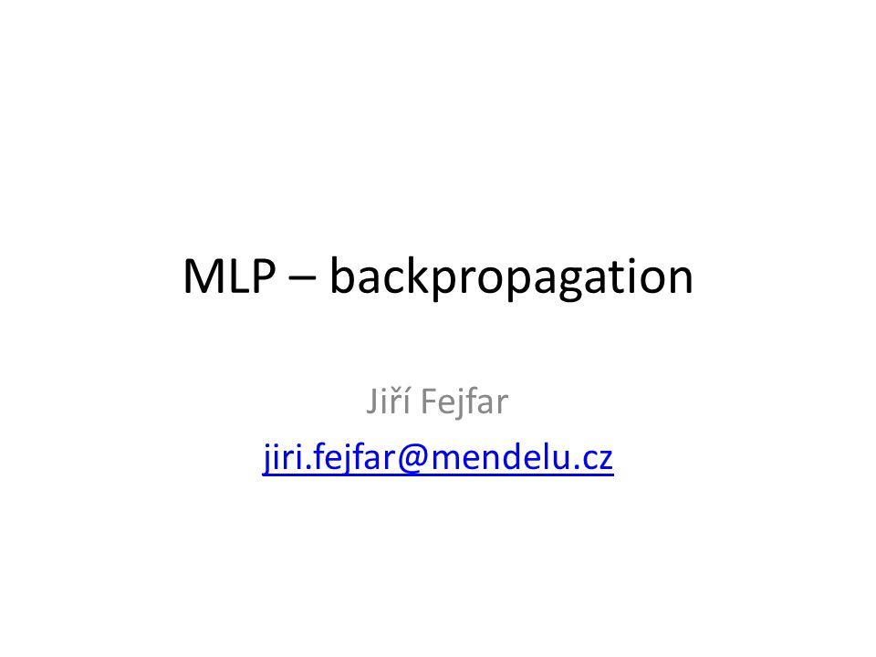MLP – backpropagation Jiří Fejfar jiri.fejfar@mendelu.cz