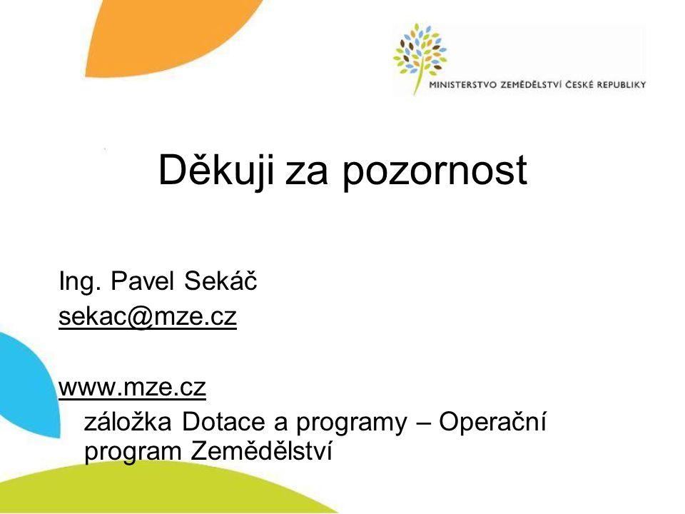 Děkuji za pozornost Ing. Pavel Sekáč sekac@mze.cz www.mze.cz záložka Dotace a programy – Operační program Zemědělství