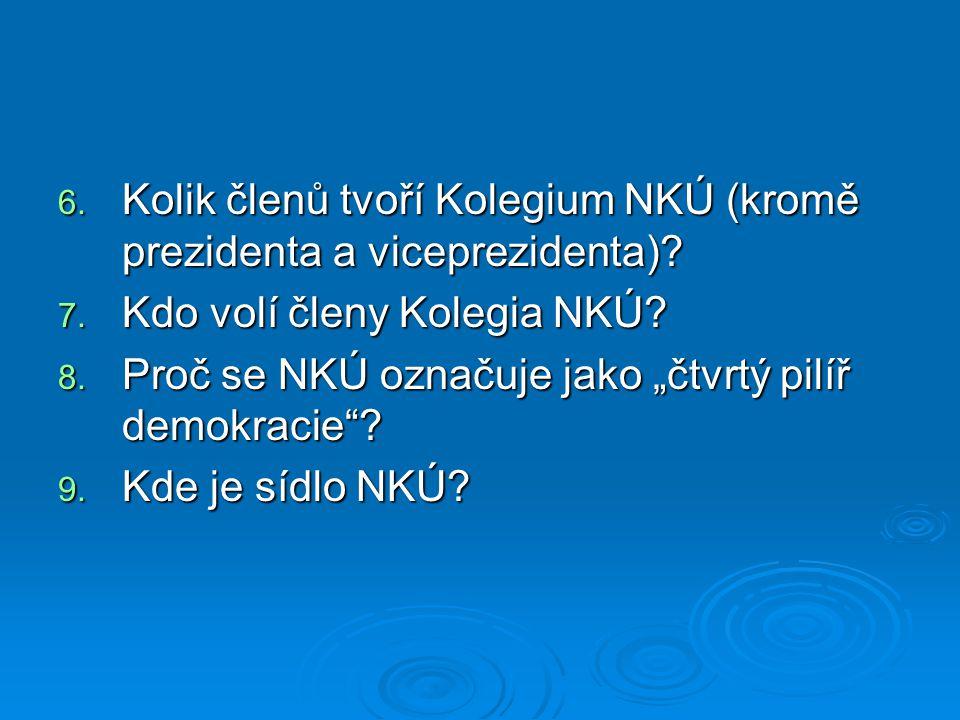 "6. Kolik členů tvoří Kolegium NKÚ (kromě prezidenta a viceprezidenta)? 7. Kdo volí členy Kolegia NKÚ? 8. Proč se NKÚ označuje jako ""čtvrtý pilíř demok"