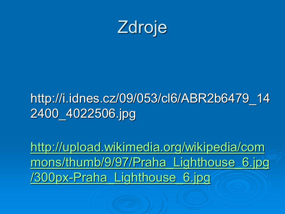 Zdroje http://i.idnes.cz/09/053/cl6/ABR2b6479_14 2400_4022506.jpg http://i.idnes.cz/09/053/cl6/ABR2b6479_14 2400_4022506.jpg http://upload.wikimedia.o
