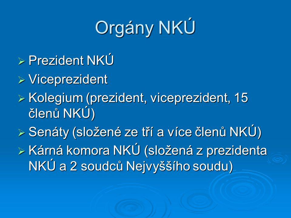 Orgány NKÚ  Prezident NKÚ  Viceprezident  Kolegium (prezident, viceprezident, 15 členů NKÚ)  Senáty (složené ze tří a více členů NKÚ)  Kárná komo