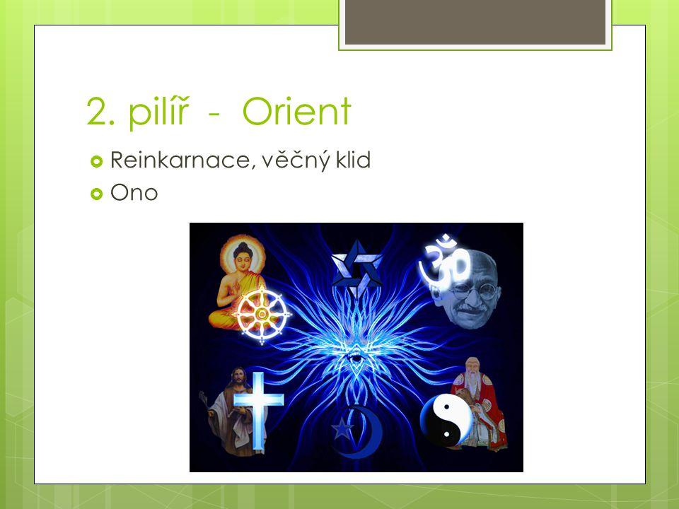 2. pilíř - Orient  Reinkarnace, věčný klid  Ono