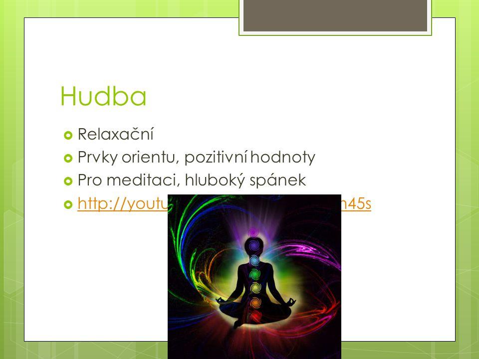Hudba  Relaxační  Prvky orientu, pozitivní hodnoty  Pro meditaci, hluboký spánek  http://youtu.be/ZuCF3-BZFq4 t=1m45s http://youtu.be/ZuCF3-BZFq4 t=1m45s