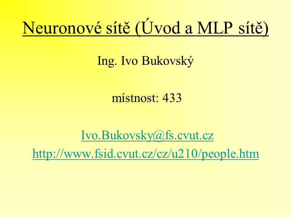 Neuronové sítě (Úvod a MLP sítě) Ing. Ivo Bukovský místnost: 433 Ivo.Bukovsky@fs.cvut.czIvo.Bukovsky@fs.cvut.cz http://www.fsid.cvut.cz/cz/u210/people