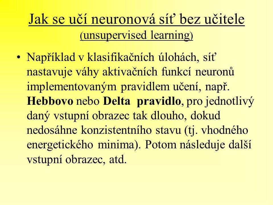 Jak se učí neuronová síť bez učitele ( unsupervised learning ) Například v klasifikačních úlohách, síť nastavuje váhy aktivačních funkcí neuronů imple