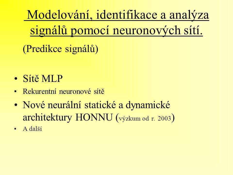 Modelování, identifikace a analýza signálů pomocí neuronových sítí. (Predikce signálů) Sítě MLP Rekurentní neuronové sítě Nové neurální statické a dyn