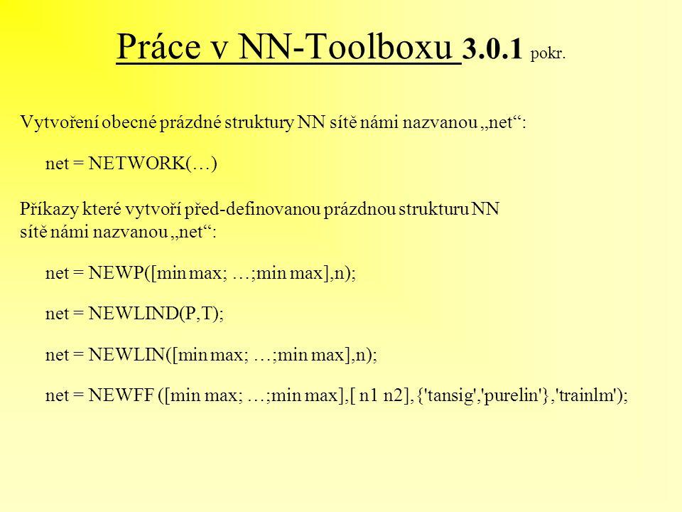 """Práce v NN-Toolboxu 3.0.1 pokr. Vytvoření obecné prázdné struktury NN sítě námi nazvanou """"net"""": net = NETWORK(…) Příkazy které vytvoří před-definovano"""