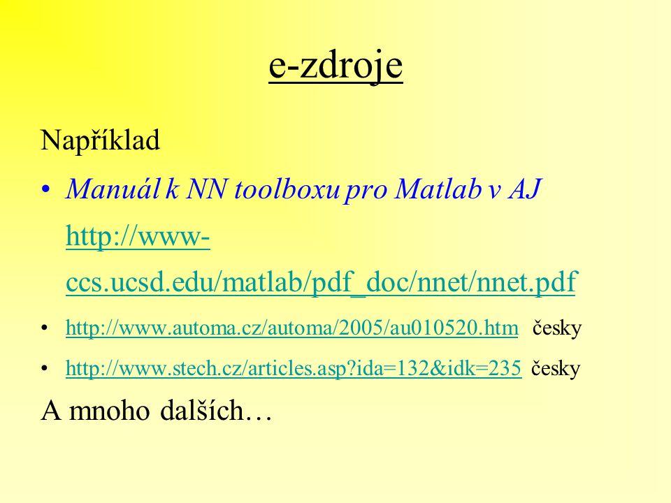 e-zdroje Například Manuál k NN toolboxu pro Matlab v AJ http://www- ccs.ucsd.edu/matlab/pdf_doc/nnet/nnet.pdf http://www- ccs.ucsd.edu/matlab/pdf_doc/