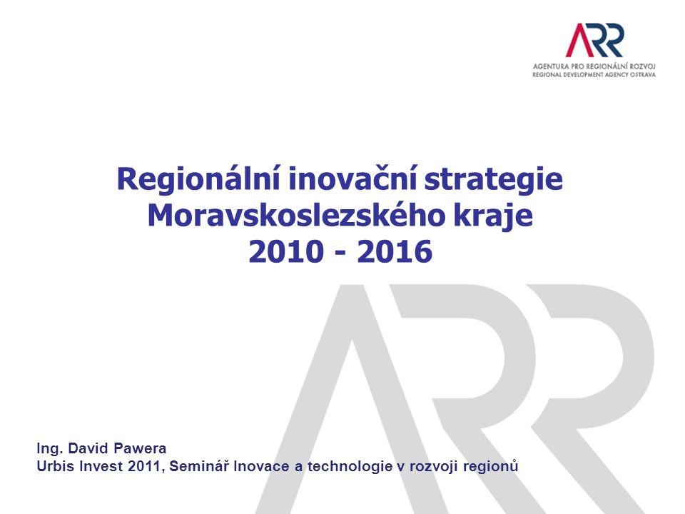 Regionální inovační strategie Moravskoslezského kraje 2010 - 2016 Ing. David Pawera Urbis Invest 2011, Seminář Inovace a technologie v rozvoji regionů