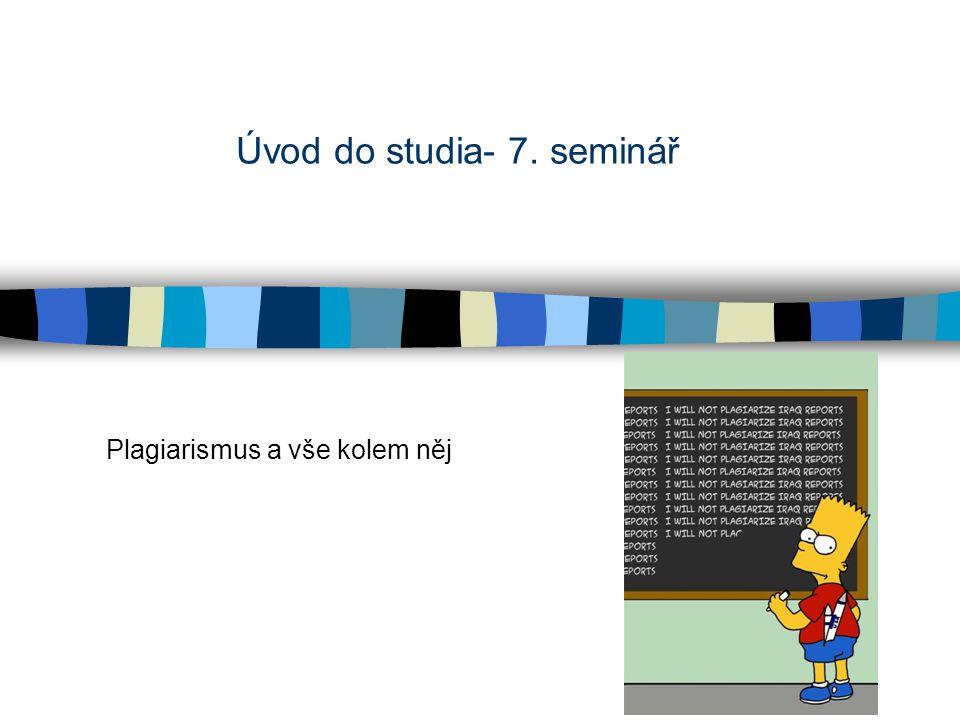 Úvod do studia- 7. seminář Plagiarismus a vše kolem něj