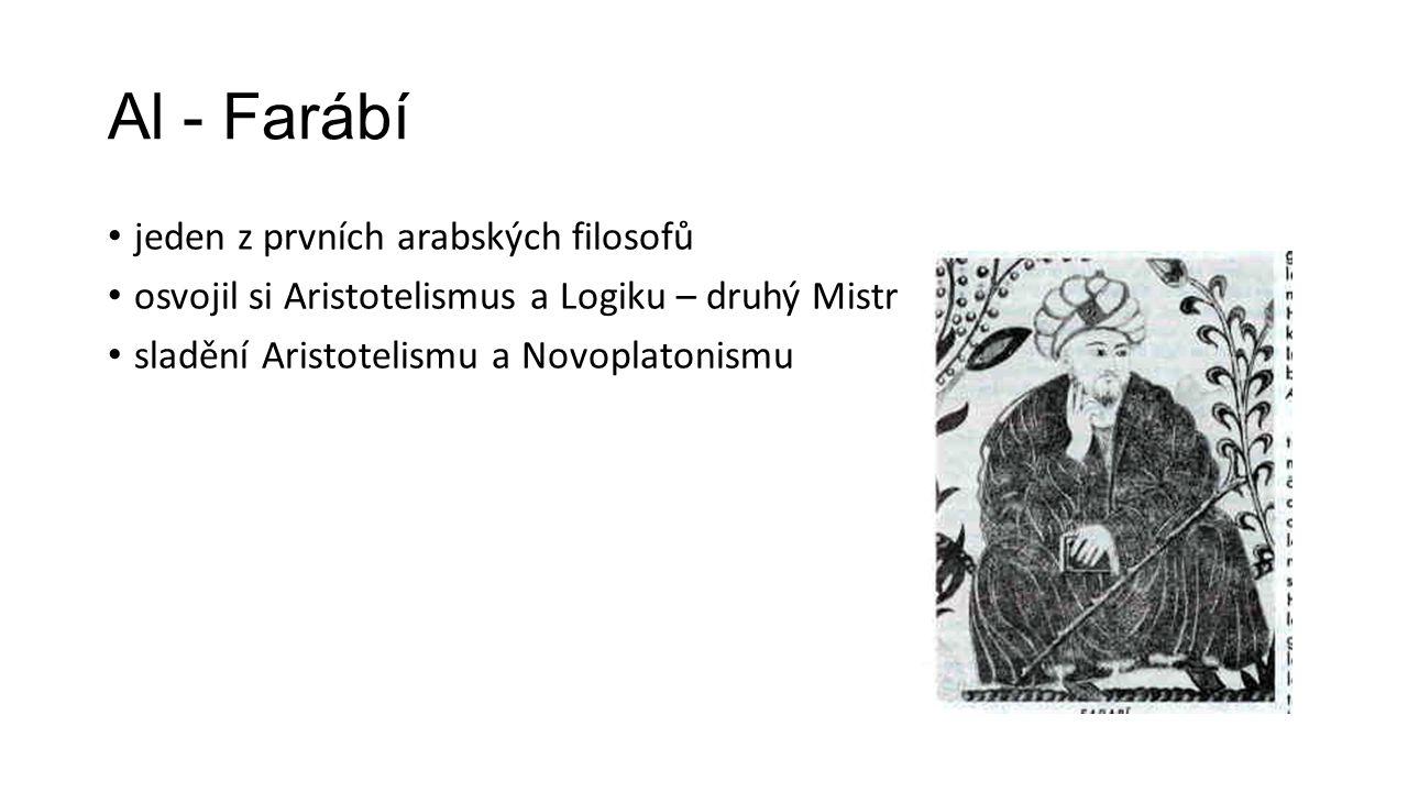 Al - Farábí jeden z prvních arabských filosofů osvojil si Aristotelismus a Logiku – druhý Mistr sladění Aristotelismu a Novoplatonismu