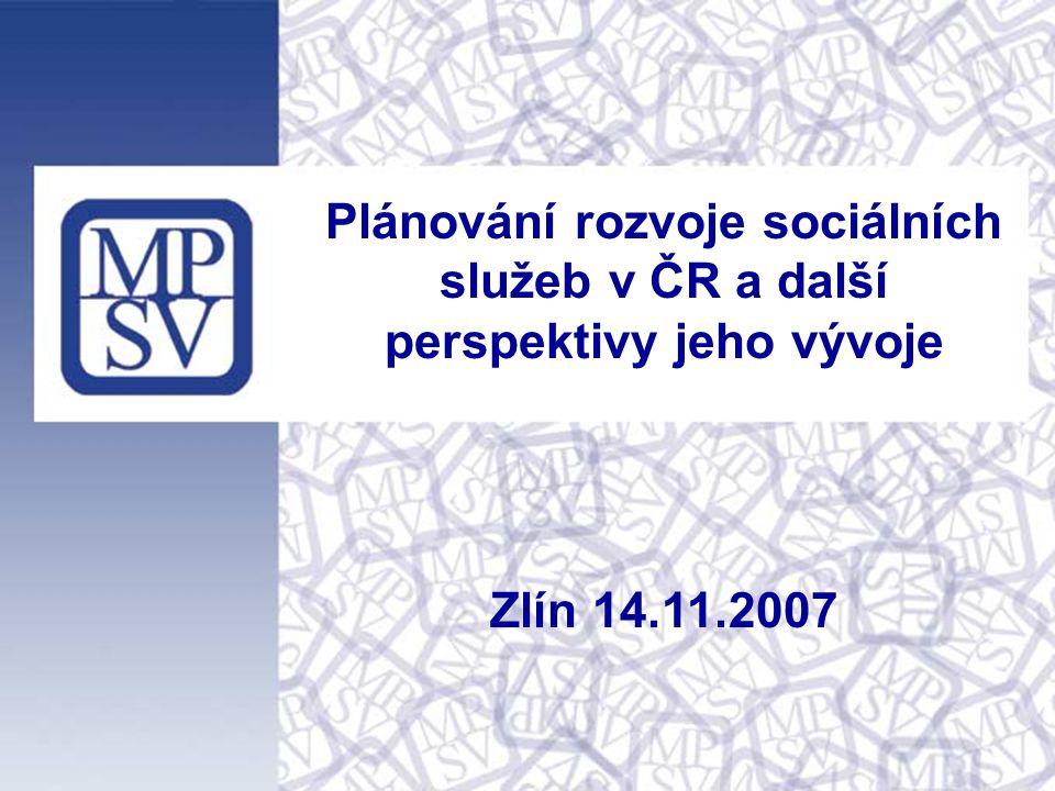 1 Plánování rozvoje sociálních služeb v ČR a další perspektivy jeho vývoje Zlín 14.11.2007