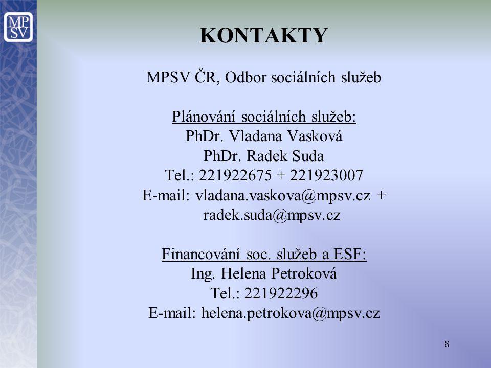 8 KONTAKTY MPSV ČR, Odbor sociálních služeb Plánování sociálních služeb: PhDr. Vladana Vasková PhDr. Radek Suda Tel.: 221922675 + 221923007 E-mail: vl