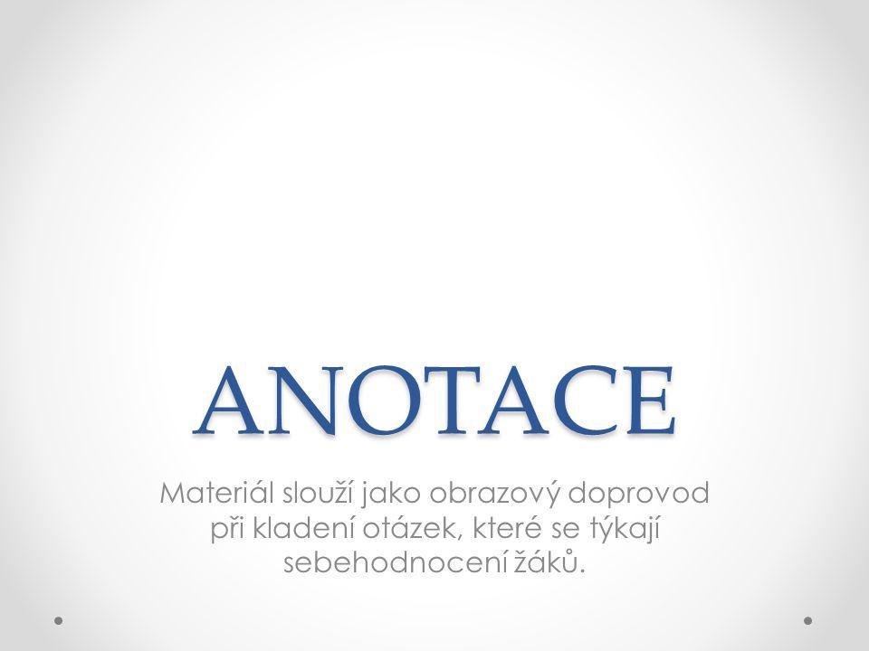 ANOTACE Materiál slouží jako obrazový doprovod při kladení otázek, které se týkají sebehodnocení žáků.