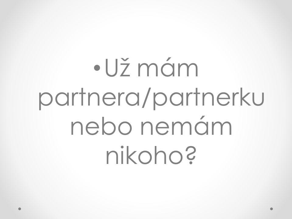 Už mám partnera/partnerku nebo nemám nikoho