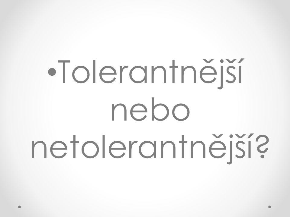 Tolerantnější nebo netolerantnější?
