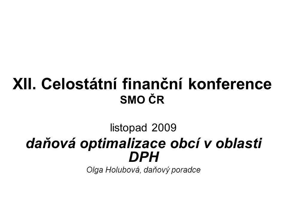XII. Celostátní finanční konference SMO ČR listopad 2009 daňová optimalizace obcí v oblasti DPH Olga Holubová, daňový poradce
