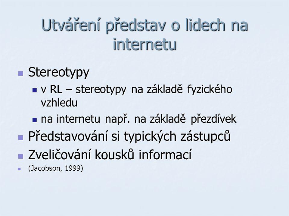 Utváření představ o lidech na internetu Stereotypy Stereotypy v RL – stereotypy na základě fyzického vzhledu v RL – stereotypy na základě fyzického vzhledu na internetu např.