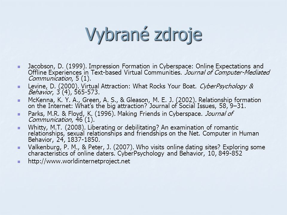 Vybrané zdroje Jacobson, D. (1999). Impression Formation in Cyberspace: Online Expectations and Offline Experiences in Text-based Virtual Communities.
