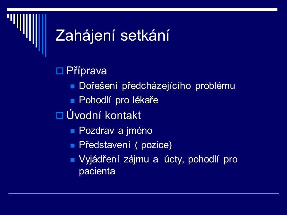 Zahájení setkání  Příprava Dořešení předcházejícího problému Pohodlí pro lékaře  Úvodní kontakt Pozdrav a jméno Představení ( pozice) Vyjádření zájm