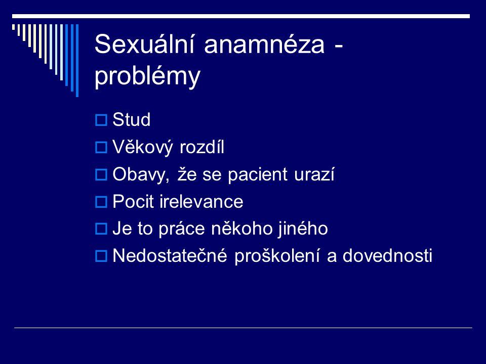 Sexuální anamnéza - problémy  Stud  Věkový rozdíl  Obavy, že se pacient urazí  Pocit irelevance  Je to práce někoho jiného  Nedostatečné proškol