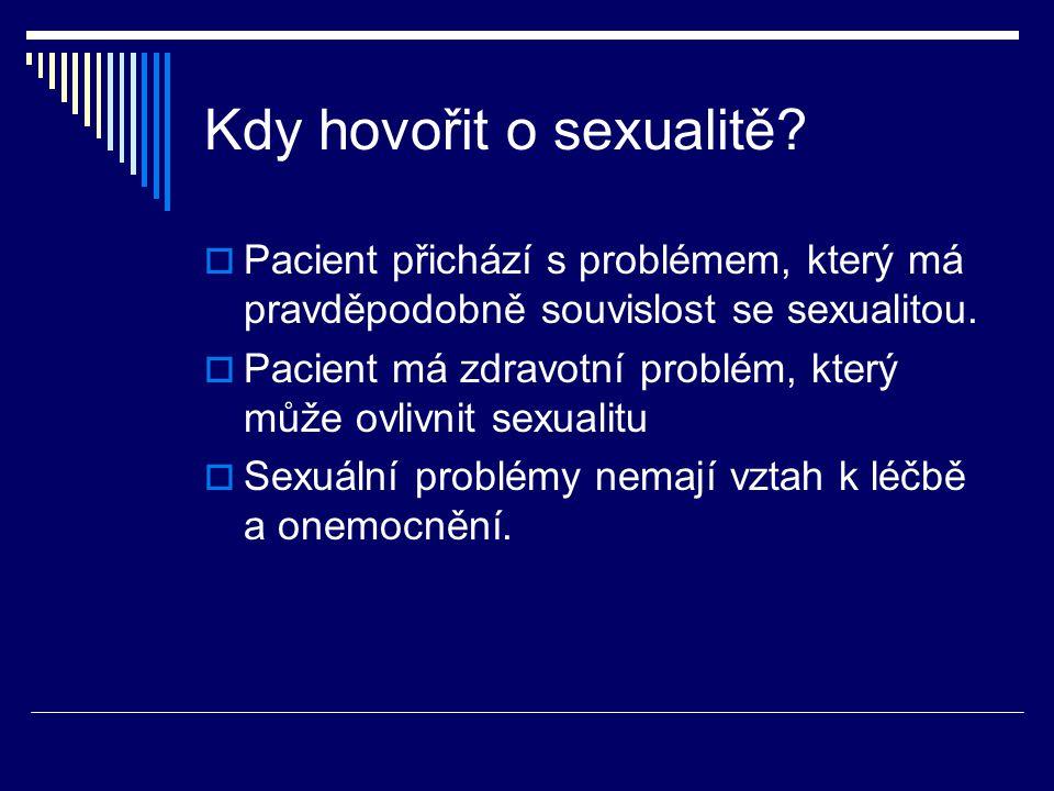 Kdy hovořit o sexualitě?  Pacient přichází s problémem, který má pravděpodobně souvislost se sexualitou.  Pacient má zdravotní problém, který může o