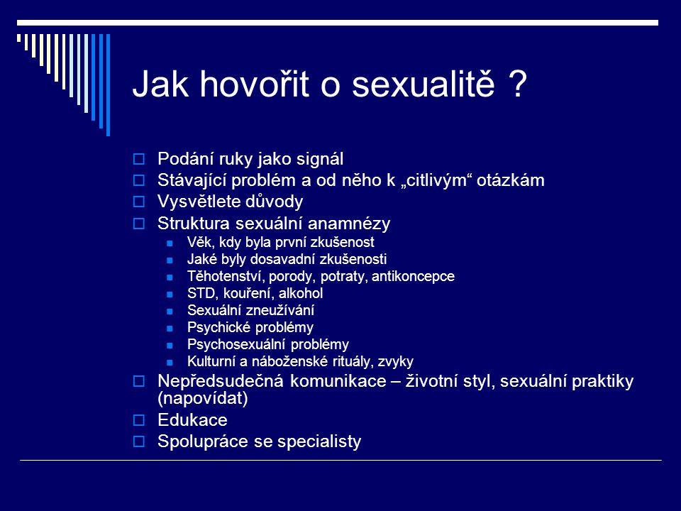 """Jak hovořit o sexualitě ?  Podání ruky jako signál  Stávající problém a od něho k """"citlivým"""" otázkám  Vysvětlete důvody  Struktura sexuální anamné"""