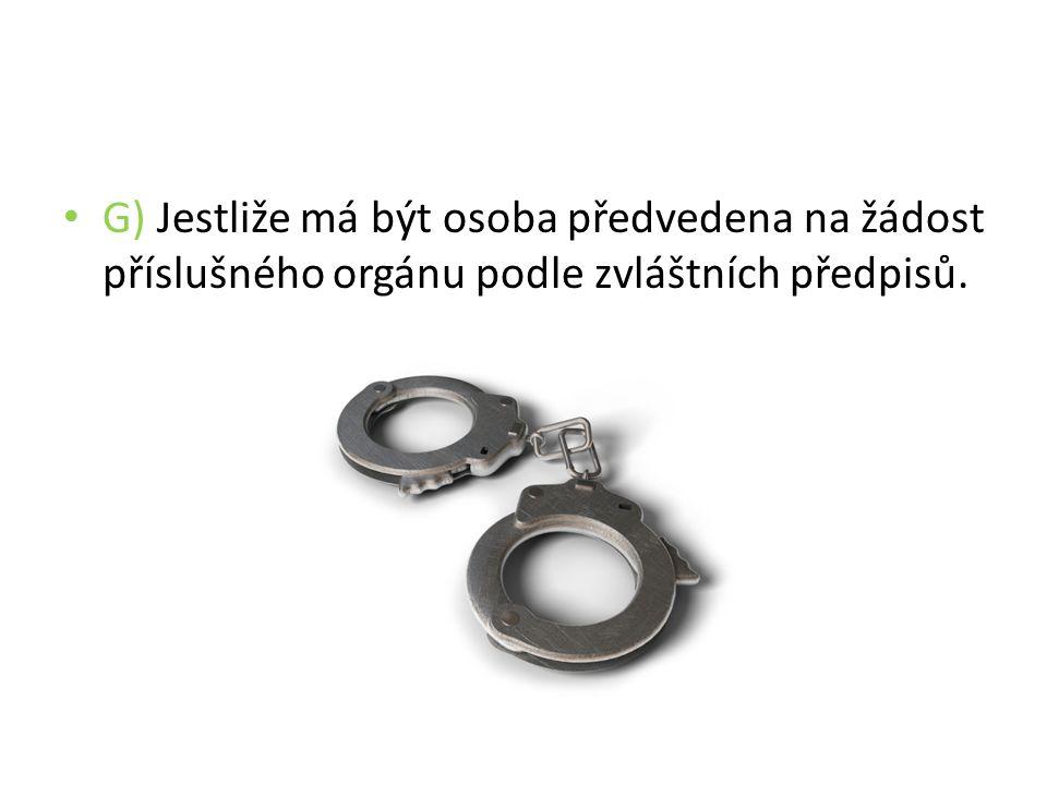 G) Jestliže má být osoba předvedena na žádost příslušného orgánu podle zvláštních předpisů.