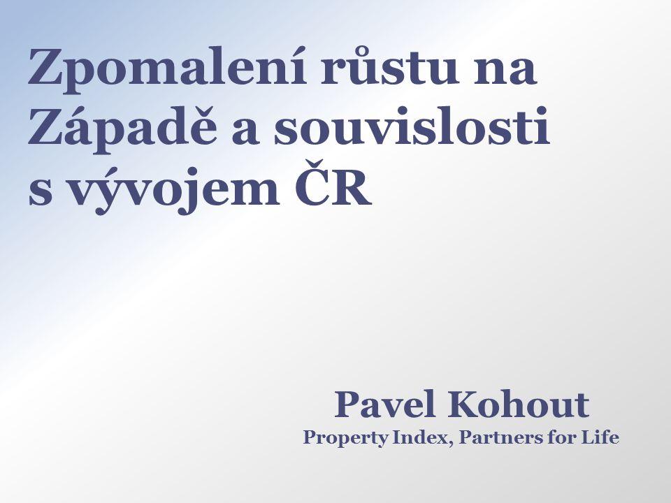 Zpomalení růstu na Západě a souvislosti s vývojem ČR Pavel Kohout Property Index, Partners for Life