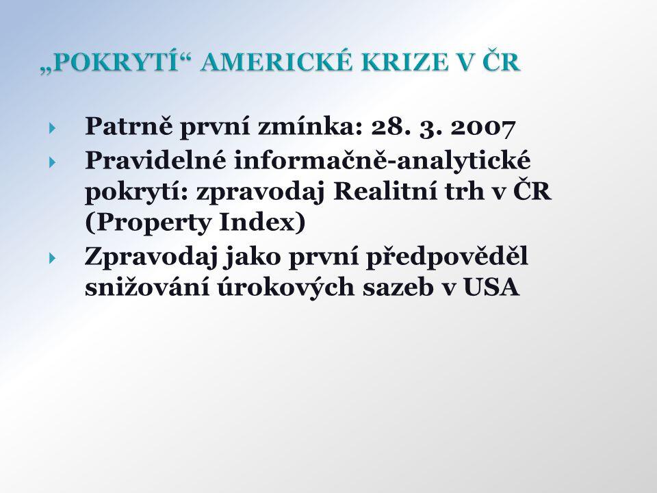  Patrně první zmínka: 28. 3. 2007  Pravidelné informačně-analytické pokrytí: zpravodaj Realitní trh v ČR (Property Index)  Zpravodaj jako první pře