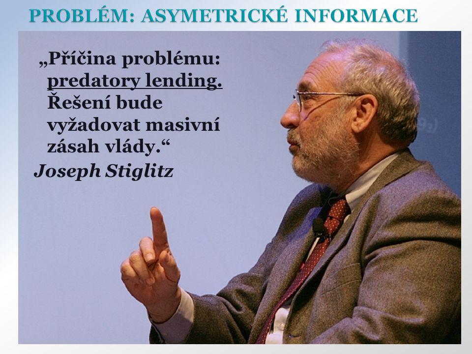 """""""Příčina problému: predatory lending. Řešení bude vyžadovat masivní zásah vlády."""" Joseph Stiglitz"""