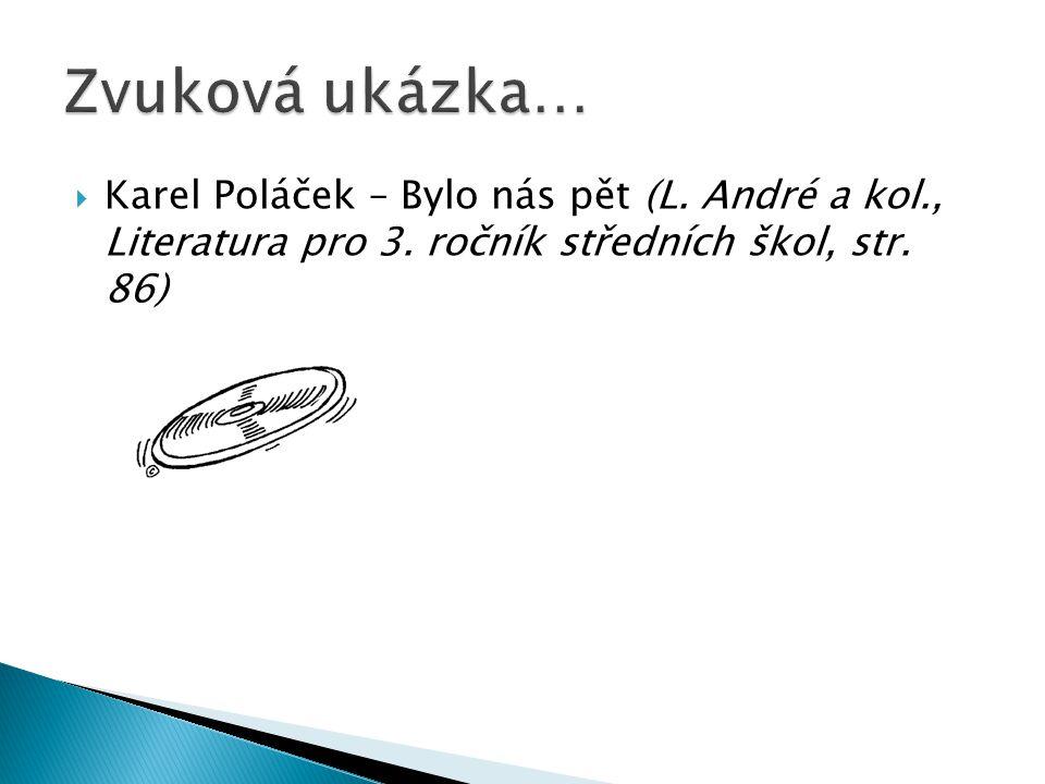  Karel Poláček – Bylo nás pět (L. André a kol., Literatura pro 3. ročník středních škol, str. 86)