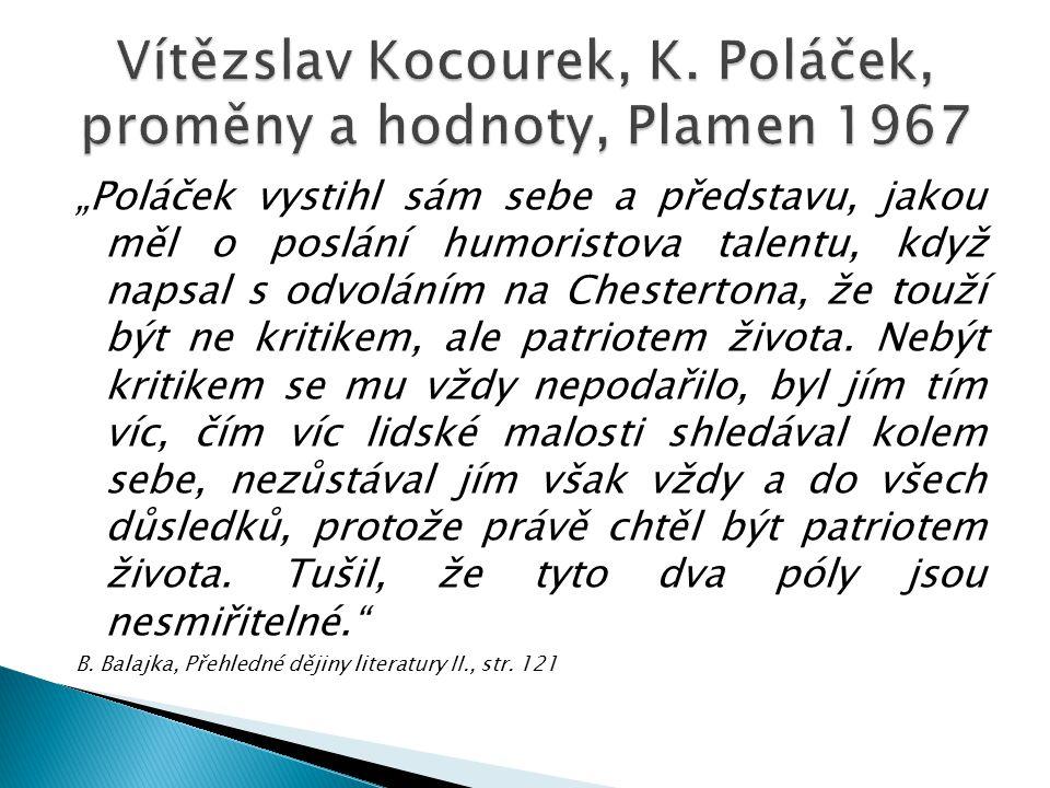 """""""Poláček vystihl sám sebe a představu, jakou měl o poslání humoristova talentu, když napsal s odvoláním na Chestertona, že touží být ne kritikem, ale patriotem života."""