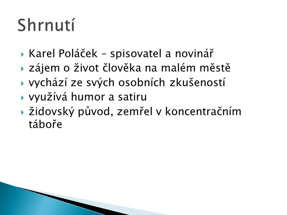  Karel Poláček – spisovatel a novinář  zájem o život člověka na malém městě  vychází ze svých osobních zkušeností  využívá humor a satiru  židovský původ, zemřel v koncentračním táboře