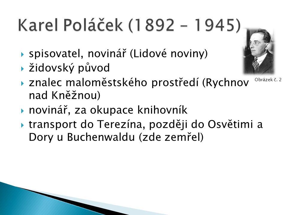  spisovatel, novinář (Lidové noviny)  židovský původ  znalec maloměstského prostředí (Rychnov nad Kněžnou)  novinář, za okupace knihovník  transport do Terezína, později do Osvětimi a Dory u Buchenwaldu (zde zemřel) Obrázek č.