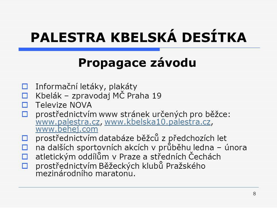 8  Informační letáky, plakáty  Kbelák – zpravodaj MČ Praha 19  Televize NOVA  prostřednictvím www stránek určených pro běžce: www.palestra.cz, www.kbelska10.palestra.cz, www.behej.com www.palestra.czwww.kbelska10.palestra.cz www.behej.com  prostřednictvím databáze běžců z předchozích let  na dalších sportovních akcích v průběhu ledna – února  atletickým oddílům v Praze a středních Čechách  prostřednictvím Běžeckých klubů Pražského mezinárodního maratonu.