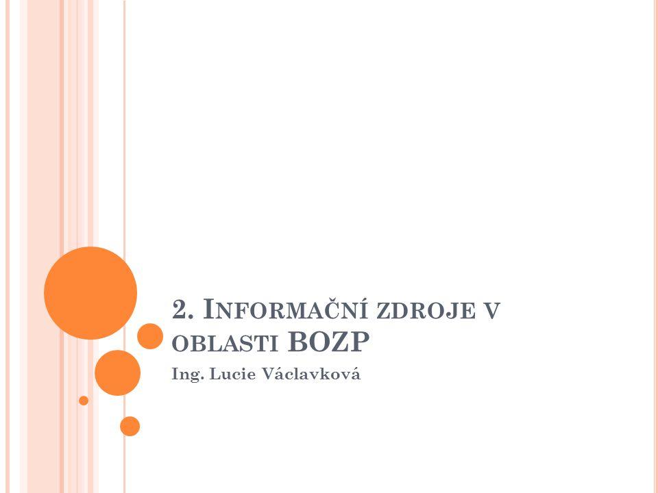 2. I NFORMAČNÍ ZDROJE V OBLASTI BOZP Ing. Lucie Václavková
