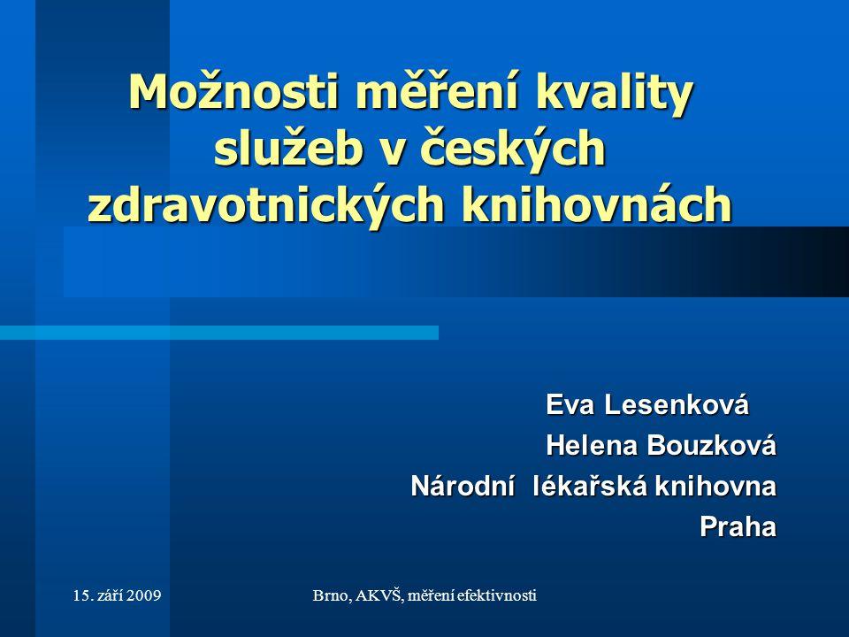 15. září 2009Brno, AKVŠ, měření efektivnosti Možnosti měření kvality služeb v českých zdravotnických knihovnách Eva Lesenková Eva Lesenková Helena Bou