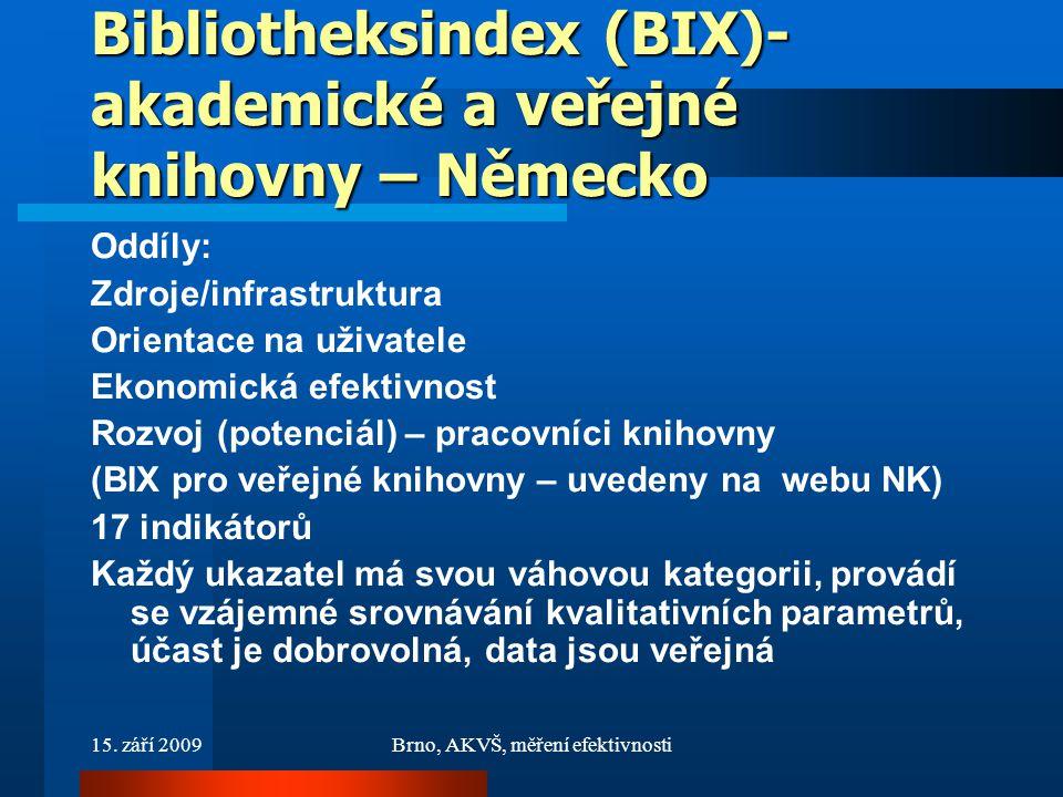 15. září 2009Brno, AKVŠ, měření efektivnosti Bibliotheksindex (BIX)- akademické a veřejné knihovny – Německo Oddíly: Zdroje/infrastruktura Orientace n
