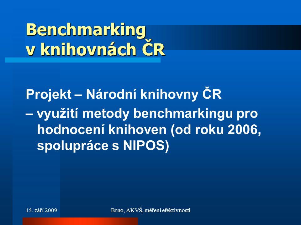 15. září 2009Brno, AKVŠ, měření efektivnosti Benchmarking v knihovnách ČR Projekt – Národní knihovny ČR – využití metody benchmarkingu pro hodnocení k