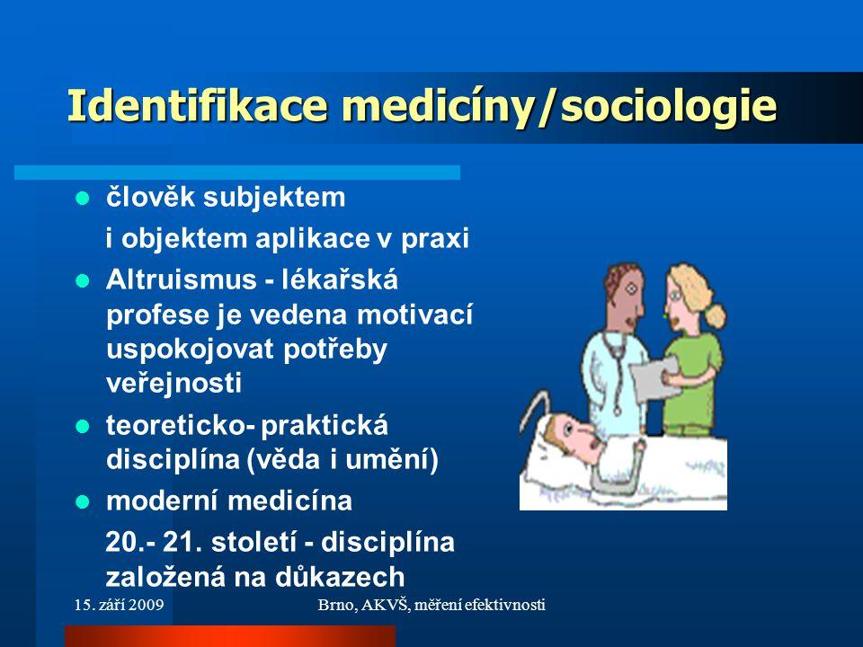 15. září 2009Brno, AKVŠ, měření efektivnosti Identifikace medicíny/sociologie člověk subjektem i objektem aplikace v praxi Altruismus - lékařská profe